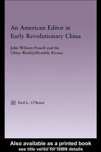 American Editor in Early Revolutionary China: John William Powell and the China Weekly/Monthly Review (East Asia: History, Politics, Sociology and Culture)