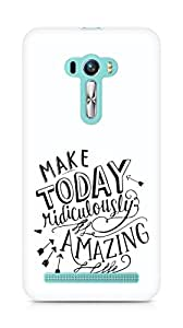 AMEZ make today ridiculously amazing Back Cover For Asus Zenfone Selfie