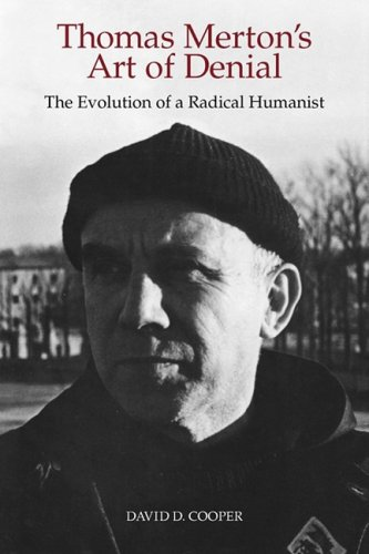 Thomas Merton's Art of Denial: The Evolution of a Radical Humanist, David D. Cooper