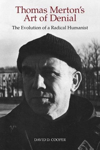 Thomas Merton's Art of Denial: The Evolution of a Radical Humanist, David D. Cooper