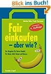 Fair einkaufen - aber wie?: Der Ratge...