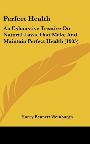 Perfect Health: An Exhaustive Treatise on Natural Laws That Make and Maintain Perfect Health (1903)