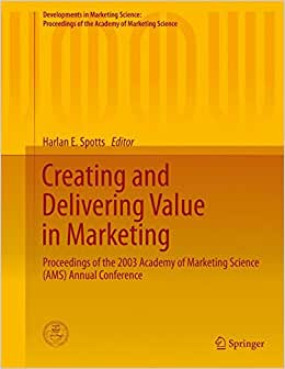 Creating And Delivering Value In Marketing: Proceedings Of The 2003 Academy Of Marketing Science (AMS) Annual Conference (Developments In Marketing ... Of The Academy Of Marketing Science)