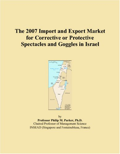 The 2007 Import and Export Market for Corrective or Protective Spectacles and Goggles in Israel