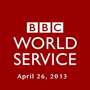 BBC Newshour, April 26, 2013 | [Owen Bennett-Jones, Lyse Doucet, Robin Lustig, Razia Iqbal, James Coomarasamy, Julian Marshall]