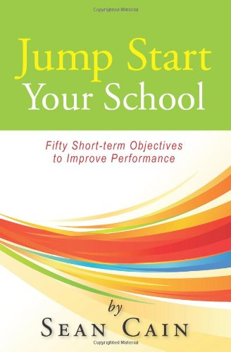 Jump Start Your School!: Fifty Short-term Objectives to Improve Performance