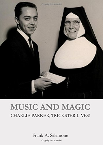 Music and Magic: Charlie Parker, Trickster Lives!