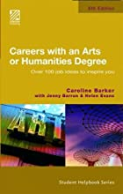 Careers with an Arts or Humanities Degree: Over 100 Job Ideas to Inspire You (Student Helpbook Series) (Paperback)