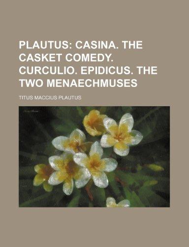 Plautus;  Casina. The casket comedy. Curculio. Epidicus. The two Menaechmuses