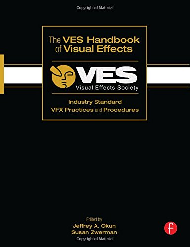The VES Handbook of Visual Effects: Industry Standard VFX...