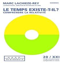 Le temps existe-t-il ? - Comprendre la relativité Discours Auteur(s) : Marc Lachièze-Rey Narrateur(s) : Marc Lachièze-Rey