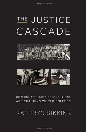The Justice Cascade: How Human Rights Prosecutions Are...