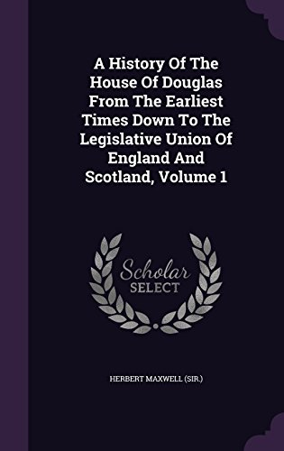 A History Of The House Of Douglas From The Earliest Times Down To The Legislative Union Of England And Scotland, Volume 1