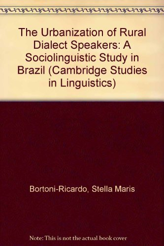 The Urbanization of Rural Dialect Speakers: A Sociolinguistic Study in Brazil (Cambridge Studies in Linguistics)