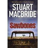 Stuart MacBride [Sawbones] [by: Stuart MacBride]