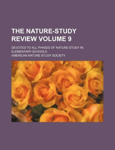 The Nature-Study Review Volume 9; Devoted to All Phases of Nature-Study in Elementary Schools