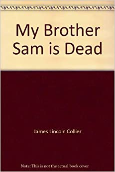 a review of my brother sam is dead by james and christopher collier My brother sam is dead is a my brother sam is dead james lincoln collier, christopher collier five in collaboration with his brother, christopher collier.
