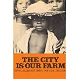 img - for The City is Our Farm: Seven Migrant Ijebu Yoruba Families book / textbook / text book
