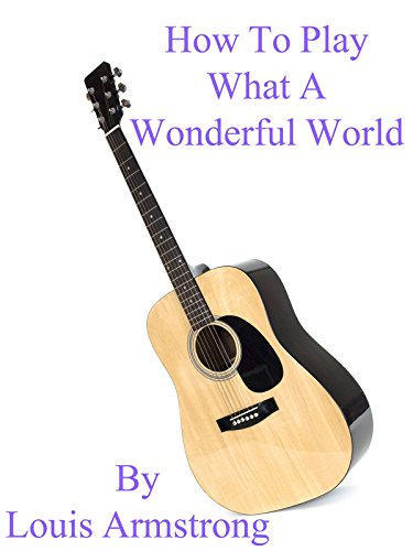 How To Play What A Wonderful World By Louis Armstrong - Guitar Tabs