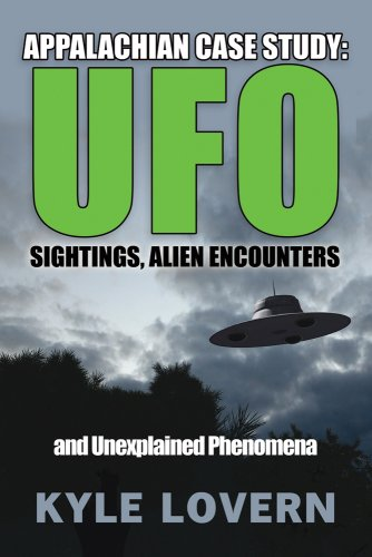 Appalachian Case Study: UFO Sightings, Alien Encounters and Unexplained Phenomena