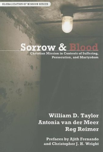 Sorrow And Blood*: Christian Mission in Contexts of Suffering, Persecution, and Martyrdom (Globalization of Mission)