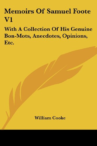 Memoirs Of Samuel Foote V1: With A Collection Of His Genuine Bon-Mots, Anecdotes, Opinions, Etc. PDF