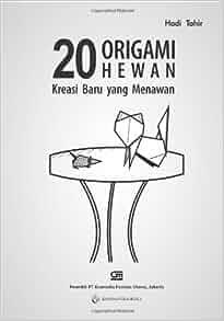 20 Origami Hewan Kreasi Baru Yang Menawan (Indonesian Edition): Hadi