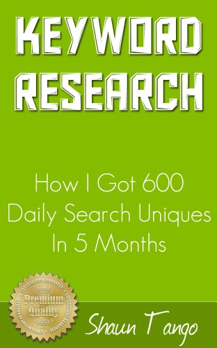 Keyword Research - How I Got 600 Daily Search Uniques In 5 Months (Complete Internet Marketing Book 10)