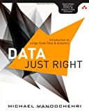 Data Just Right: Introduction to Large-Scale Data & Analytics (Addison-Wesley Data & Analytics Series)