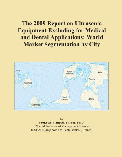 The 2009 Report on Ultrasonic Equipment Excluding for Medical and Dental Applications: World Market Segmentation by City