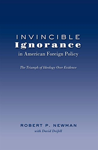 Invincible Ignorance in American Foreign Policy: The Triumph of Ideology over Evidence (Frontiers in Political Communica