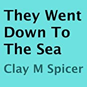 They Went Down to the Sea | [Clay M. Spicer]