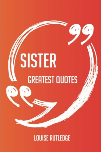 Sister Greatest Quotes - Quick, Short, Medium Or Long Quotes. Find The Perfect Sister Quotations For All Occasions - Spicing Up Letters, Speeches, And Everyday Conversations.
