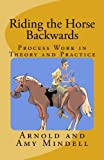 img - for Riding the Horse Backwards: Process Work in Theory and Practice book / textbook / text book
