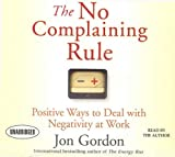 img - for By Jon Gordon The No Complaining Rule: Positive Ways to Deal with Negativity at Work (Unabridged) book / textbook / text book