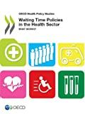 Waiting Time Policies in the Health Sector: What Works? (OECD Health Policy Studies)