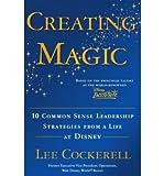 Creating Magic: 10 Common Sense Leadership Strategies from a Life at Disney (Hardback) - Common