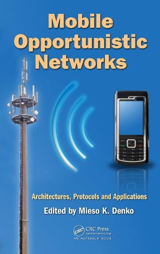 Mobile Opportunistic Networks: Architectures, Protocols and Applications