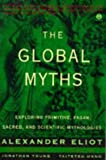 The Global Myths: Exploring Primitive, Pagan, Sacred, and Scientific Mythologies (Meridian) (0452011167) by Eliot, Alexander
