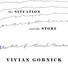 The Situation and the Story (       UNABRIDGED) by Vivian Gornick Narrated by Madelyn Buzzard