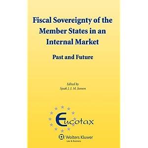 Fiscal Sovereignty of Member States Internal Market: Past Future (EUCOTAX Series) (Eucotax Series on European Taxation)
