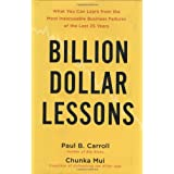 Billion-Dollar Lessons: What You Can Learn from the Most Inexcusable Business Failures of the Last 25 Years ~ Paul Carroll