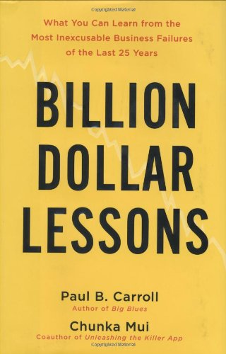 Billion-Dollar Lessons: What You Can Learn from the Most Inexcusable Business Failures of the Last 25 Years
