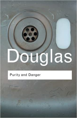 Purity and Danger: An Analysis of Concepts of Pollution and Taboo (Routledge Classics)