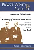 img - for Private Wealth and Public Life: Foundation Philanthropy and the Reshaping of American Social Policy from the Progressive Era to the New Deal book / textbook / text book