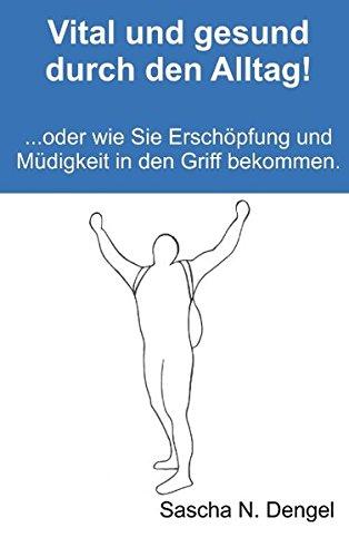 Buch: Vital und gesund durch den Alltag - Wie Sie Erschöpfung und Müdigkeit in den Griff bekommen von Sascha Nicolas Dengel