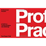 Professional Prcatice: A Guide To Turning Designs Into Buildings