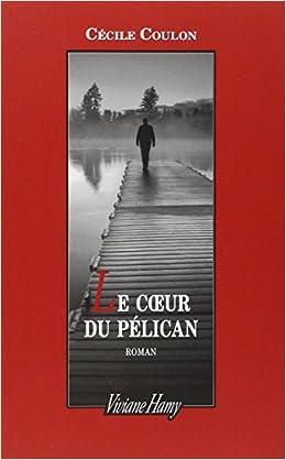 Le Cœur du Pélican -Cécile Coulon