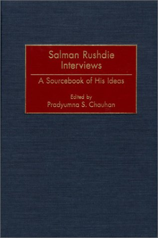 Salman Rushdie Interviews: A Sourcebook of His Ideas