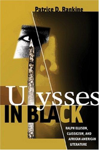 Ulysses in Black: Ralph Ellison, Classicism, and African American Literature (Wisconsin Studies in Classics)